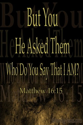 Matthew 16:15 Who Do You Say I Am (brown)