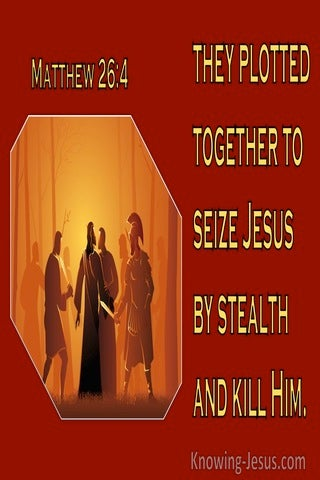 Matthew 26:4 They Plotted Together To Seize Jesus By Stealth And Kill Him (brown)