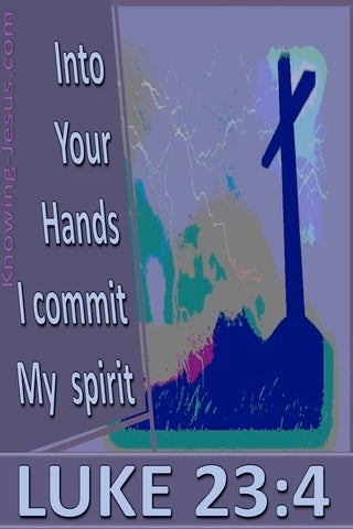 Luke 23:46  Into Your Hands I Commend My Spirit (purple)