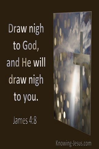 James 4:8 Draw Nigh To God And He Will Draw Night To You (utmost)11:04