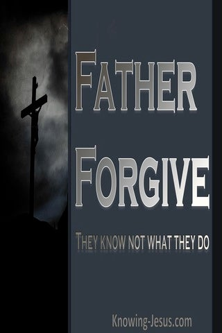 Luke 23:34 Father Forgive They Know Not What They Do (gray)