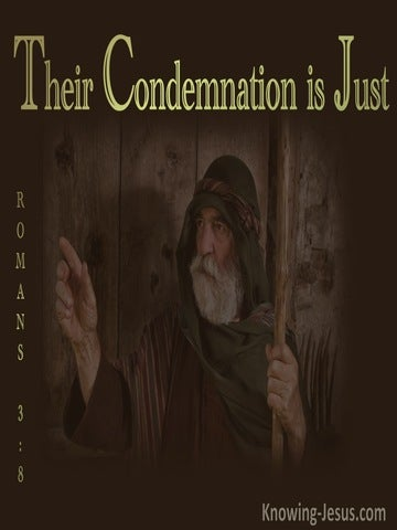 Romans 3:8 Their Condemnation Is Just BROWN