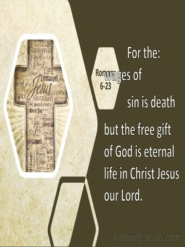 Romans 6:23 For The Wages Of Sin Is Death, But The Free Gift Of God Is Eternal Life (cream)