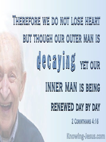 2 Corinthians 4:16 Our Outer Man Is Decaying Our Inner Is Renewed (white)