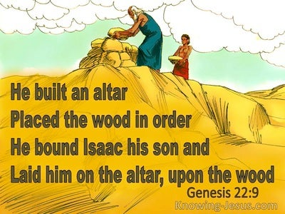 Genesis 22:9 He Built An Altar Place The Wook In Order Bound Isaac His Son And Laid Him On The Altar (yellow)