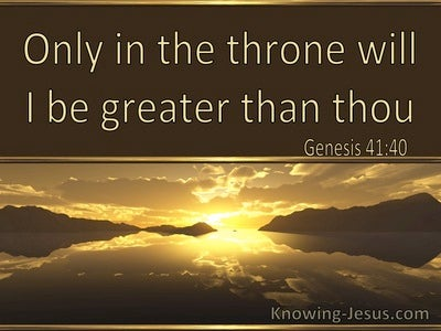 Genesis 41:40 Only In The Throne Will I Be Greater Than Thou (utmost)12:05