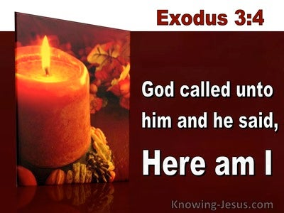 Exodus 3:4 God Called Unto Him And He Said Here Am I (utmost)04:18