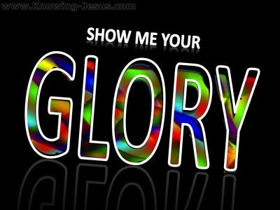 Exodus 33:18 Show Me Your Glory (black)