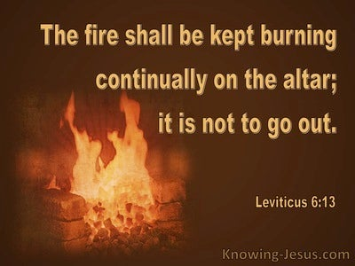 Leviticus 6:13 Fire Shall Be Kept Burning On The Alter (brown)