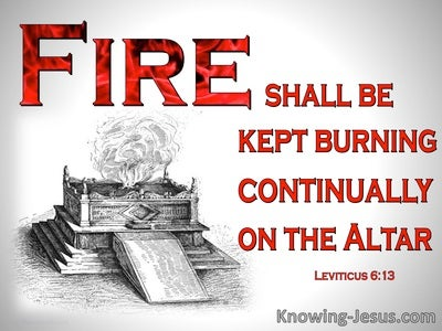 Leviticus 6:13 Fire Shall Be Kept Burning On The Alter (red)