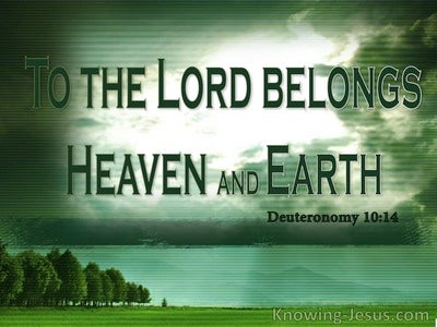 Deuteronomy 10:14 To The Lord Belongs Heaven And Earth (green)