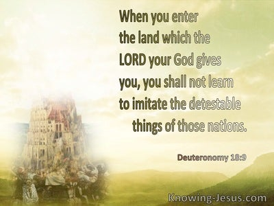 Deuteronomy 18:9 Do Not Imitate The Detestable Things Of The Nations (green)