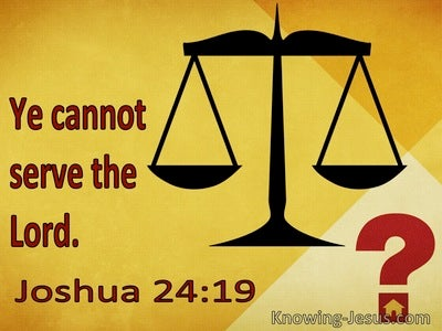 Joshua 24:19 Ye Cannot Serve The Lord (utmost)07:09