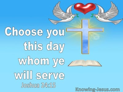 Joshua 24:15 Choose You This Day Who Ye Shall Serve (utmost)07:08