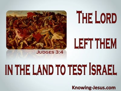 Judges 3:4 The Lord Left Them In The Land To Test Israel (sage)