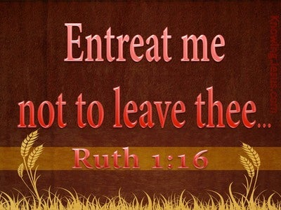 Ruth 1:16 Entreat Me Not To Leave You (red)