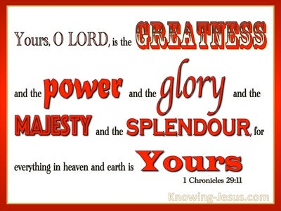 1 Chronicles 29:11 Yours Is The Greatness The Power The Glory The Majesty and Splendour (red)
