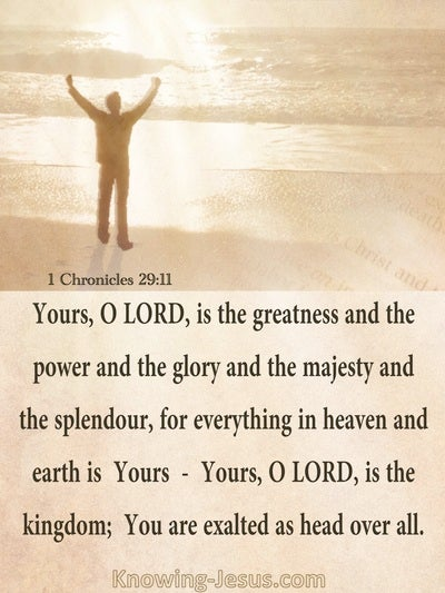 1 Chronicles 29:11 Yours Is The Greatness The Power The Glory The Majesty and Splendour (beige)