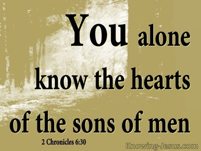 2 Chronicles 6:30 You Koow The Hearts OF Man (sage)