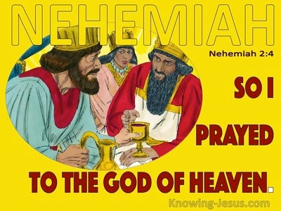 Nehemiah 2:4 So I Prayed To The God Of Heaven (yellow)