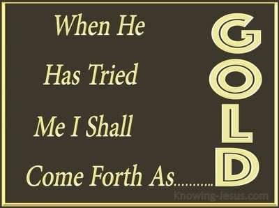 Job 23:10b Come Forth As Gold (brown)