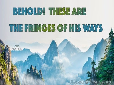 Job 26:14 Behold  These Are The Fringes Of His Ways (blue)