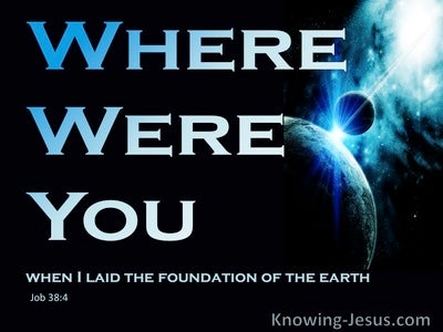 Job 38:4 Were You There When I Laid The Foundation Of The Earth (blue)