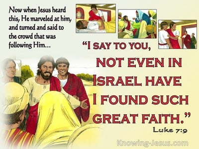 Luke 7:9  Not Even In Israel Have I Found Such Great Faith (red)