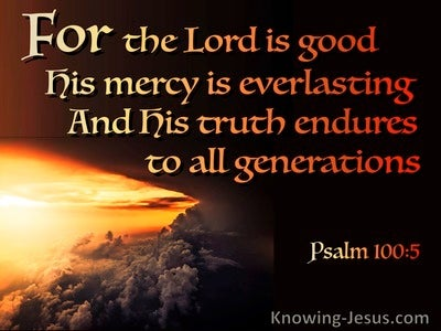 Psalm 100:5 The Lord Is Good Mercy is Everlasting Truth Endures (brown)