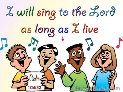 Psalm 104:33 Sing To The Lord As Long AS I Live (white)