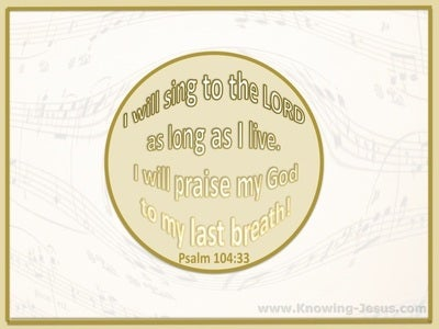Psalm 104:33 Sing To The Lord (white)