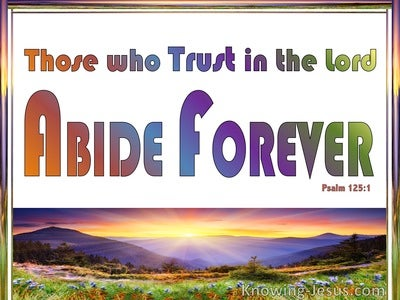 Psalm 125:1 Those Who Trust In The Lord Abide Forever (white)