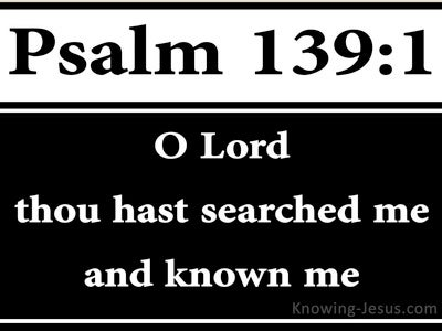 Psalm 139:1 Thou Hast Searched Me And Know Me (black)