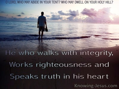 Psalm 15:2 Walk With Integrity, Righteousness and Truth (black)
