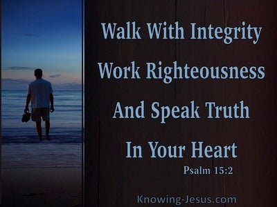 Psalm 15:2 Walk With Integrity, Righteousness and Truth (blue)