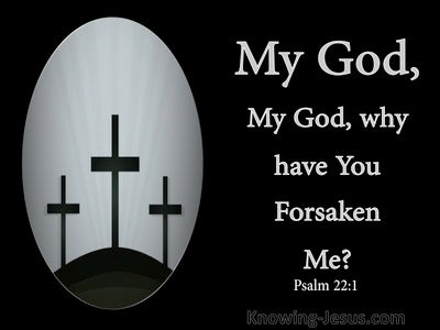Psalm 22:1 My God  My God  Why Have You Forsaken Me (black)