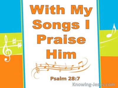 Psalm 28:7 With Songs I Praise Him (orange)
