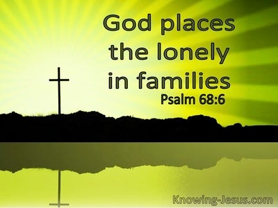 Psalm 68:6 God Places The Lonely In Families (windows)09:27