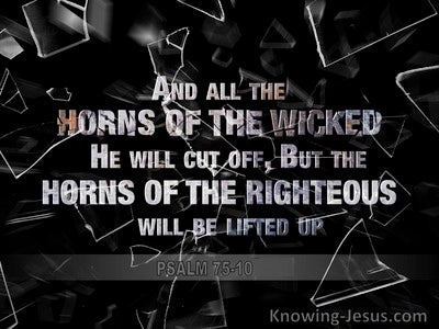 Psalm 75:10 All The Horns Of the Wicked Will Be Cut Off (black)