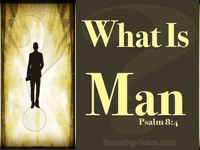 Psalm 8:4 What Is Man That You Care For Him (brown)