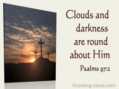 Psalm 97:2 Clouds And Darkness Are Round About Him (utmost)01:03