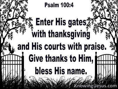 Psalm 100:4 Enter His Gates With Thanksgiving And Praise (white)