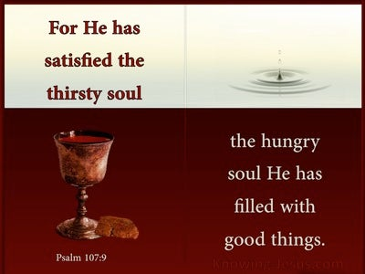 Psalm 107:9 He Has Satisfied The Thirsty Soul (brown)
