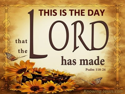 Psalm 118:24 This Is The Day The Lord Has Made (brown)