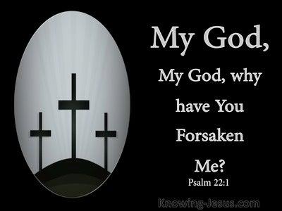 Psalm 22:1 My God  My God  Why Have You Forsaken Me (black)