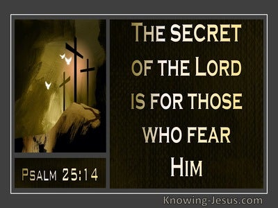 Psalm 25:14 The Secret Of The Lord Is For Those Who Fear Him (black)