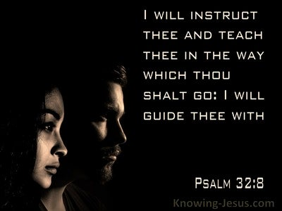 Psalm 32:8 I Will Instruct Thee And Teach Thee In The Way (black)