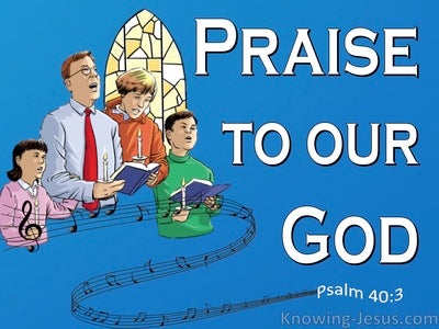 Psalm 40:3 Praise To Our God (blue)