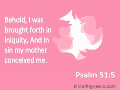 Psalm 51:5 Behold, I Was Brought Forth In Iniquity, And In Sin My Mother Conceived Me (pink)