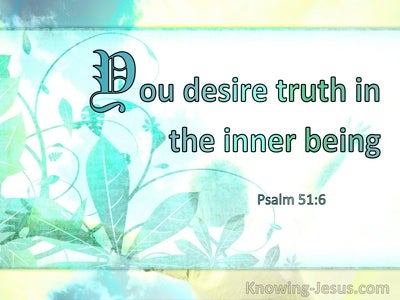 Psalm 51:6 You Desire Truth In The Inner Being (windows)04:21